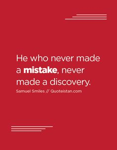 He who never made a mistake, never made a discovery. Words Quotes, Wise Words, Life Quotes, Mistake Quotes, Making Mistakes, Never, Business Tips, Counseling, Quote Of The Day