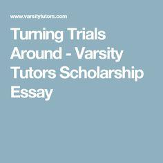Turning Trials Around - Varsity Tutors Scholarship Essay