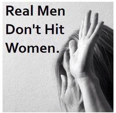 Real men don't hit women.