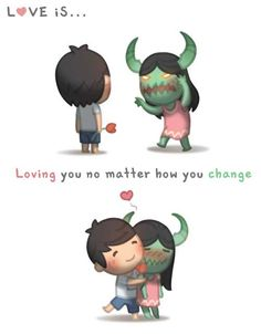 Love is ...no matter how you change