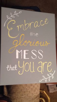 Embrace the glorious mess that you are. Audrey Hepburn. DIY canvas painting