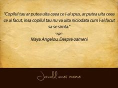 Copilul tau isi va aminti cum l-ai facut sa se simta. Maya Angelou, Toddler Activities, Make You Feel, Motto, Feel Better, Wisdom, This Or That Questions, Feelings, Words