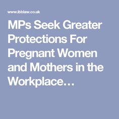 MPs Seek Greater Protections For Pregnant Women and Mothers in the Workplace…