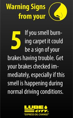 If you smell burning carpet it could be a sign of your brakes having trouble. Get your brakes checked immediately, especially if this smell is happening during normal driving conditions. http://www.lubecity.ca/