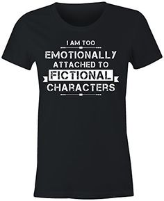 6TN Ladies Fitted I'm Too Emotionally Attached to Fiction... https://www.amazon.com/dp/B01B4E7DT6/ref=cm_sw_r_pi_dp_x_TqB3xb2TXVP1V