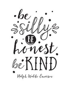 Printable Art, Be Silly Be Honest Be Kind - Ralph Waldo Emerson, Inspirational… Words Quotes, Wise Words, Me Quotes, Motivational Quotes, Inspirational Quotes, Sayings, Epic Quotes, Author Quotes, Uplifting Quotes