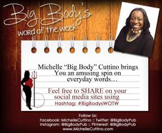 Big Body's Word of The Week www.MichelleCuttino.com