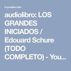 audiolibro: LOS GRANDES INICIADOS / Edouard Schure (TODO COMPLETO) - YouTube