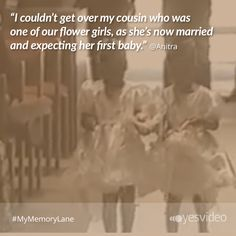 """""""I couldn't get over my cousin who was one of our flower girls, as she's now married and expecting her first baby."""" #Mymemorylane #quote #wedding  www.yesvideo.com"""