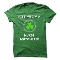 Nurse Anesthetist Kiss me T Shirts, Hoodies, Sweatshirts - #teens #business shirts. I WANT THIS => https://www.sunfrog.com/St-Patricks/Nurse-Anesthetist--Kiss-me.html?60505