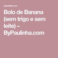 Bolo de Banana (sem trigo e sem leite) – ByPaulinha.com