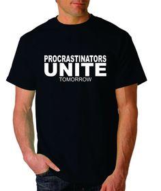 Procrastinators Unite Tomorrow Funny t shirt by Designs2Express, $16.99