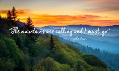 The mountains are calling and I must go.  (Beauty Quotes)