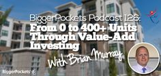 BP Podcast 126: From 0 to 400+ Units Through Value-Add Investing with Brian Murray