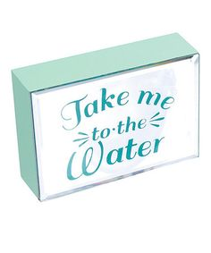 Another great find on #zulily! White 'Take Me to the Water' Box Sign #zulilyfinds