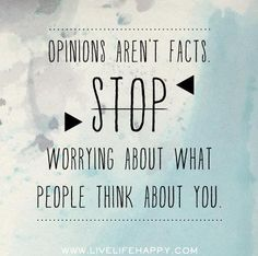 A quote about opinions. I chose it because it projects some good advice, as I am often shy in giving my opinion to others. I don't mind saying my opinions in front of my friends, but I have more difficulty saying it in front of strangers. To do better I could write down my opinions if we are discussing a topic in class, then try and say one of them out loud.