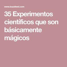 35 Experimentos científicos que son básicamente mágicos