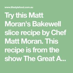 Try this Matt Moran's Bakewell slice recipe by Chef Matt Moran. This recipe is from the show The Great Australian Bake Off.