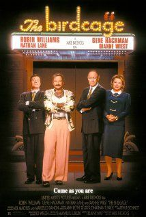 The Birdcage (1996) a Mike Nichols film with Robin Williams as a gay cabaret owner and his drag queen companion Nathan Lane agree to put up a false straight front for their son to introduce his fiancee's right-wing moralistic parents, Gene Hackman & Dianne Wiest.