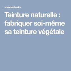 Teinture naturelle : fabriquer soi-même sa teinture végétale