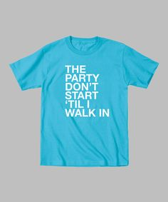 Take a look at this Turquoise 'The Party Don't Start' Tee - Toddler & Kids on zulily today!