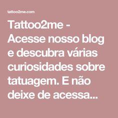 Tattoo2me -  Acesse nosso blog e descubra várias curiosidades sobre tatuagem. E não deixe de acessa...