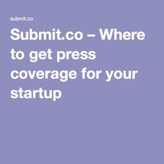 Submit.co – Where to get press coverage for your startup