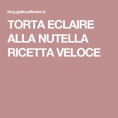 TORTA ECLAIRE ALLA NUTELLA RICETTA VELOCE
