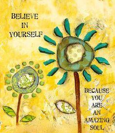 Believe in Yourself...  http://www.tools-for-abundance.com/Belief.html