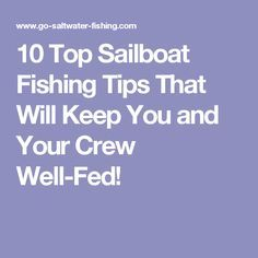 10 Top Sailboat Fishing Tips That Will Keep You and Your Crew Well-Fed!