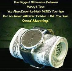Difference between Money and time. Morning Qoutes, Morning Texts, Morning Greetings Quotes, Good Morning Messages, Good Morning Wishes, Morning Images, Latest Good Morning, Good Morning Good Night, Good Night Quotes