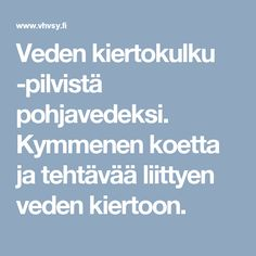 Veden kiertokulku -pilvistä pohjavedeksi. Kymmenen koetta ja tehtävää liittyen veden kiertoon. Environmental Studies, Nature Crafts, Science For Kids, Homeschool, Education, Projects, Onderwijs, Homeschooling, Learning