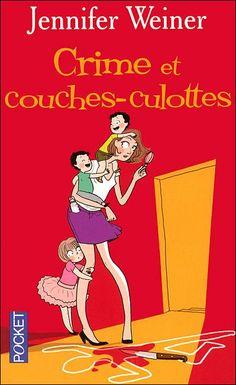 Crimes et couches culottes - Jennifer Weiner http://monaventurelitteraire.wordpress.com/2013/08/24/crime-et-couches-culottes/