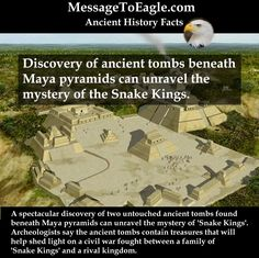 "MessageToEagle.com – It has already been called a finding that could re-write ancient Maya history.  A quite spectacular discovery of two untouched ancient tombs found beneath Maya pyramids can unravel the mystery of ""Snake Kings"". Archeologists say the ancient tombs contain treasures that will help shed light on a civil war fought between a family of …"