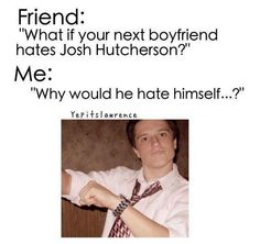 (Josh Hutcherson) that is exactly my humor! lmao, I know I would have said that if someone asked me that. that's what is so funny about this! haha :p
