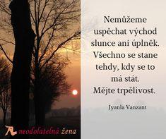 Vše má svůj čas  #čas #slunce #sun #quotes #citaty #motivace #inspirace #neodolatelnazena #radost #trpelivost Karma, Everything, Cards Against Humanity, Motivation, Quotes, Quotations, Qoutes, Quote, Shut Up Quotes