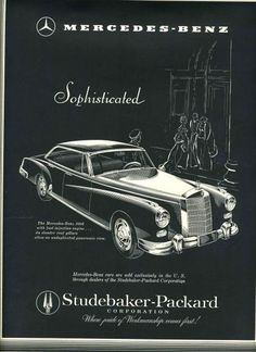 1958 Mercedes-Benz Convertible ~ Distributed exclusively in the USA by Studebaker-Packard Vintage Ads, Vintage Posters, Retro Ads, Volkswagen, Auto Union, Daimler Benz, Classic Mercedes, Mercedes Benz Cars, Mercedes 180