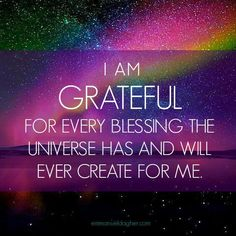 I am grateful for every blessing the universe has and will ever create for me. Repinned by http://Abundance4Me.com #Gratitudequote