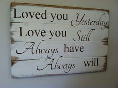 Hand painted wood sign - wood Quotes Signs Bible Verses – loved you yesterday wood sign home decor romantic sign farmhouse si Pallet Crafts, Pallet Art, Wood Crafts, Pallet Ideas, Diy Crafts, Painted Wood Signs, Wooden Signs, Hand Painted, Vintage Wood Signs