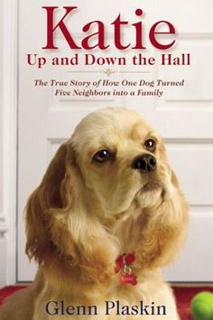 Katie up and down the hall : the true story of how one dog turned five neighbors into a family / Glenn Plaskin. The heartwarming true story of how one special cocker spaniel turned four strangers into family. Dog Stories, True Stories, Train Information, American Cocker Spaniel, Dog Books, Animal Books, Reading Books, Reading Lists, Reading