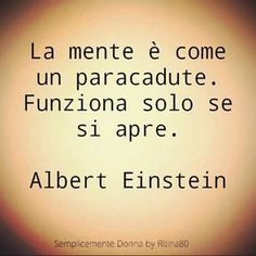 La mente è come un paracadute. Funziona solo se si apre.  Albert Einstein Italian Quotes, Empowerment Quotes, Magic Words, Albert Einstein, Cool Words, Quotations, Life Quotes, Inspirational Quotes, Wisdom