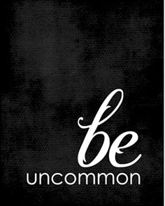 Be uncommon ... Entrepreneur's Credo  by Thomas Paine ...  I do not choose to be a common man,  It is my right to be uncommon … if I can,  I seek opportunity … not security. ― Thomas Paine, Common Sense #quotes #words #inspiration