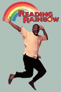 Reading Rainbow! (echo:  reading rainbow... reading rainbow)