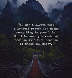 Quotes for Motivation and Inspiration QUOTATION - Image : As the quote says - Description You dont always need a logical reason for doing everything. Favorite Quotes, Best Quotes, Love Quotes, Famous Quotes, Picture Quotes, Positive Quotes, Motivational Quotes, Inspirational Quotes, Positive Life