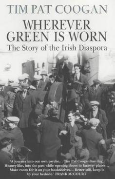 Wherever Green is Worn: The Story of the Irish Diaspora by Tim Pat Coogan, Apr 4, 2002, Paperback