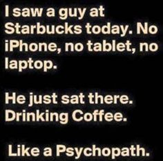 Saw a guy at Starbucks