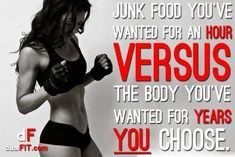 Fitness Motivational Quotes Junk Food You've Wanted For An Hour Versus The Body You've Wanted For Years. You Choose