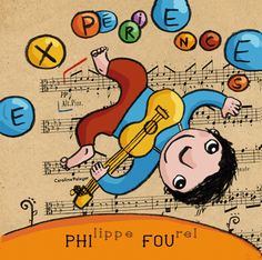 Expériences de Philippe Fourel Les chansons d'abord