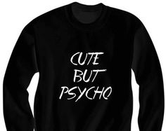 Cute But Psycho SweatShirt Crazy Shirts Ladies Tops Mens Sweaters Cool Gifts Cheap Shirts Birthday Gifts Christmas Gifts Cute Gift Plus Size