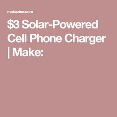 $3 Solar-Powered Cell Phone Charger   Make: